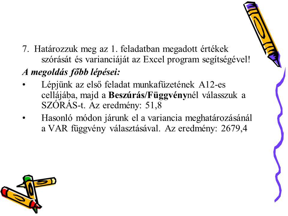 7. Határozzuk meg az 1. feladatban megadott értékek szórását és varianciáját az Excel program segítségével!