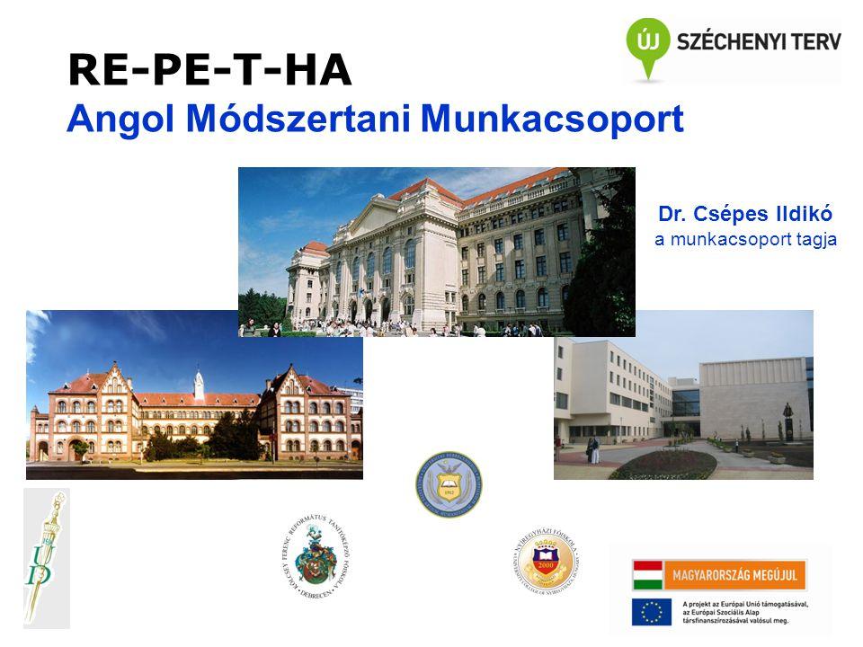 RE-PE-T-HA Angol Módszertani Munkacsoport Dr. Csépes Ildikó