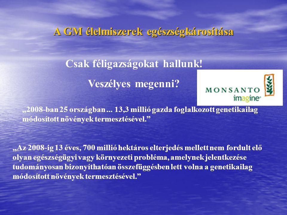 A GM élelmiszerek egészségkárosítása Csak féligazságokat hallunk!