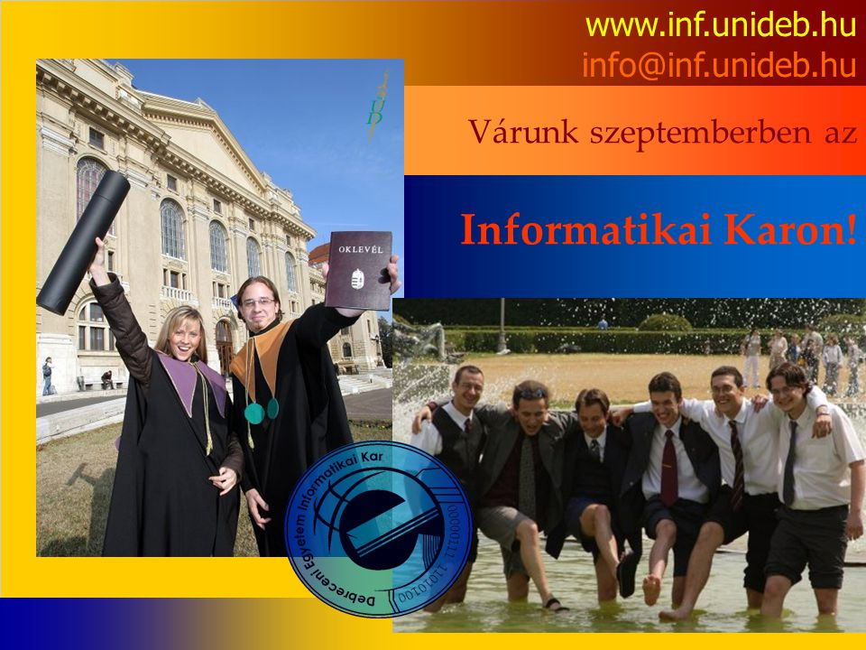 Informatikai Karon! www.inf.unideb.hu info@inf.unideb.hu