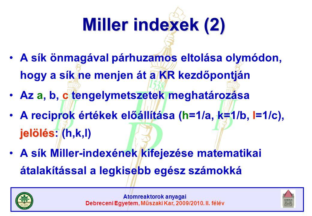Miller indexek (2) A sík önmagával párhuzamos eltolása olymódon, hogy a sík ne menjen át a KR kezdőpontján.