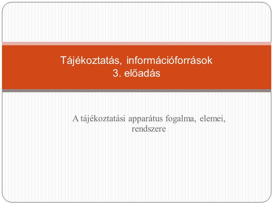 Tájékoztatás, információforrások 3. előadás