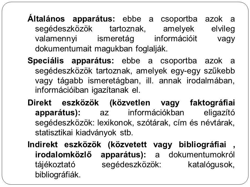 Általános apparátus: ebbe a csoportba azok a segédeszközök tartoznak, amelyek elvileg valamennyi ismeretág információit vagy dokumentumait magukban foglalják.