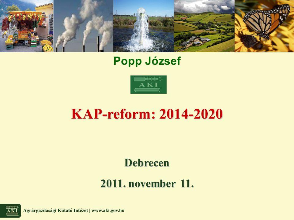 Popp József KAP-reform: 2014-2020 Debrecen 2011. november 11.