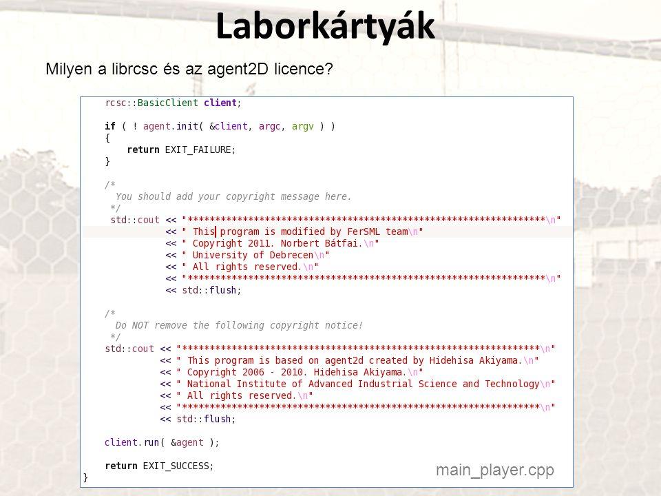 Laborkártyák Milyen a librcsc és az agent2D licence main_player.cpp
