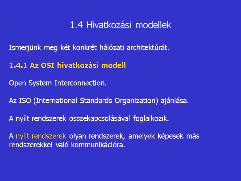 1.4 Hivatkozási modellek Ismerjünk meg két konkrét hálózati architektúrát. 1.4.1 Az OSI hivatkozási modell.