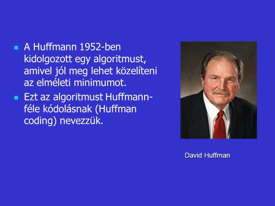 Ezt az algoritmust Huffmann-féle kódolásnak (Huffman coding) nevezzük.