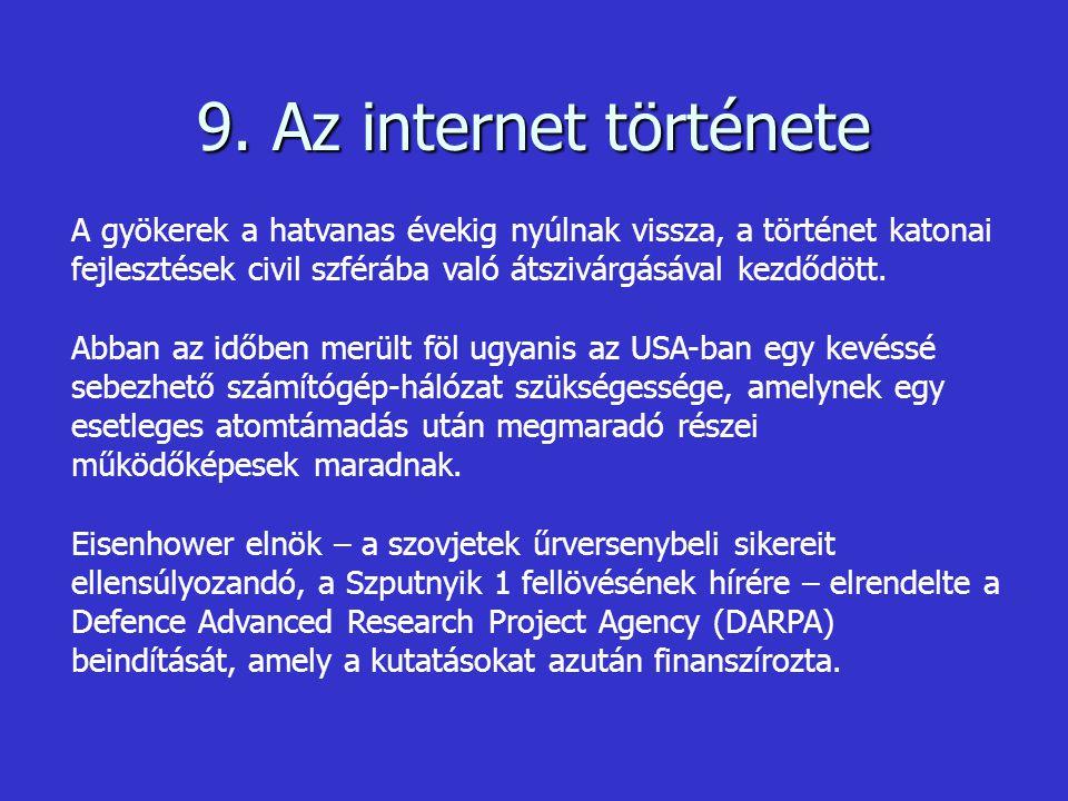9. Az internet története A gyökerek a hatvanas évekig nyúlnak vissza, a történet katonai fejlesztések civil szférába való átszivárgásával kezdődött.