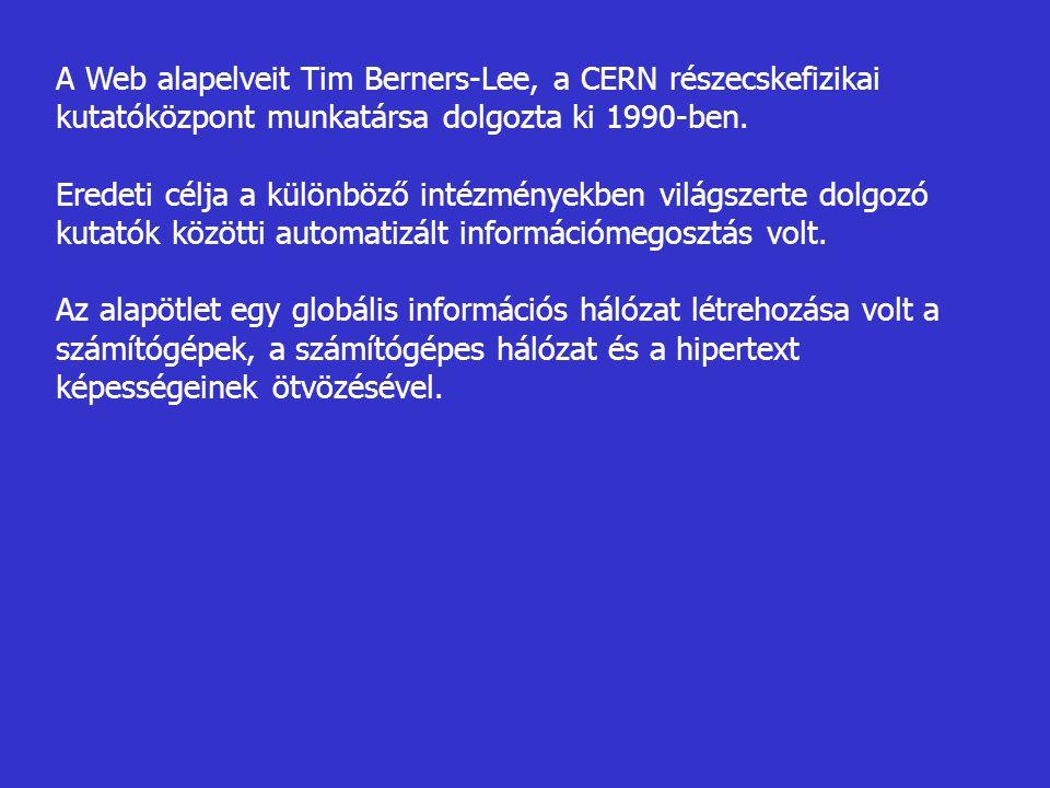 A Web alapelveit Tim Berners-Lee, a CERN részecskefizikai kutatóközpont munkatársa dolgozta ki 1990-ben.