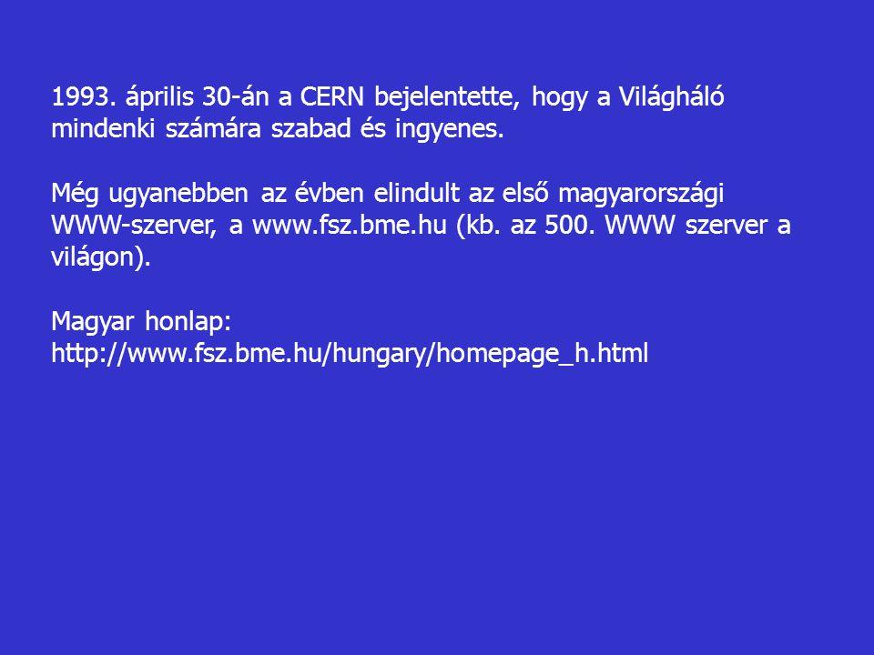 1993. április 30-án a CERN bejelentette, hogy a Világháló mindenki számára szabad és ingyenes.