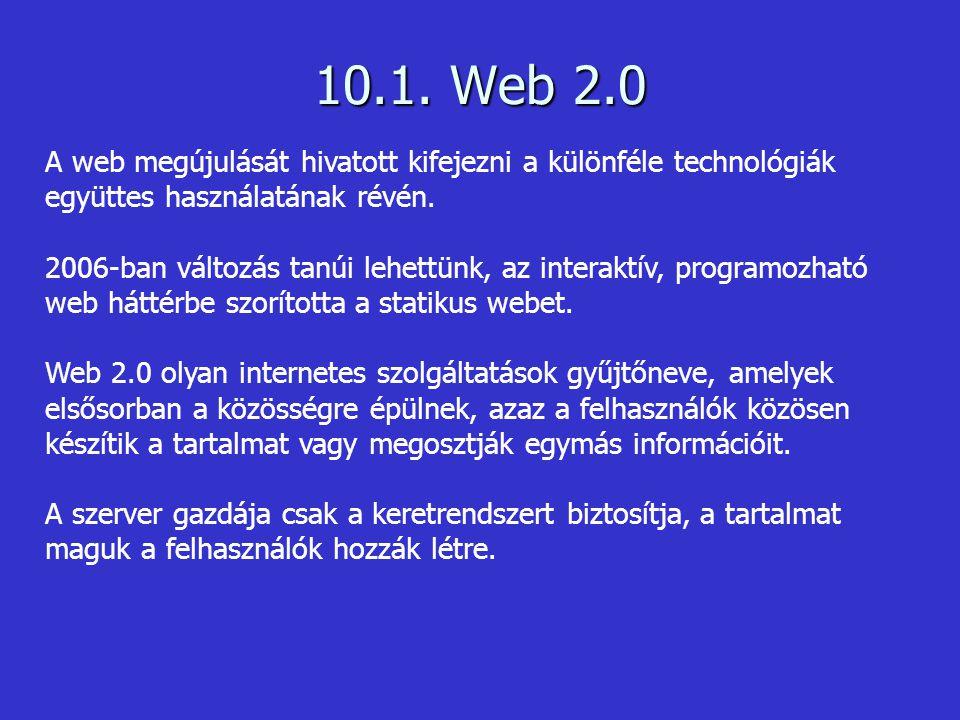 10.1. Web 2.0 A web megújulását hivatott kifejezni a különféle technológiák együttes használatának révén.