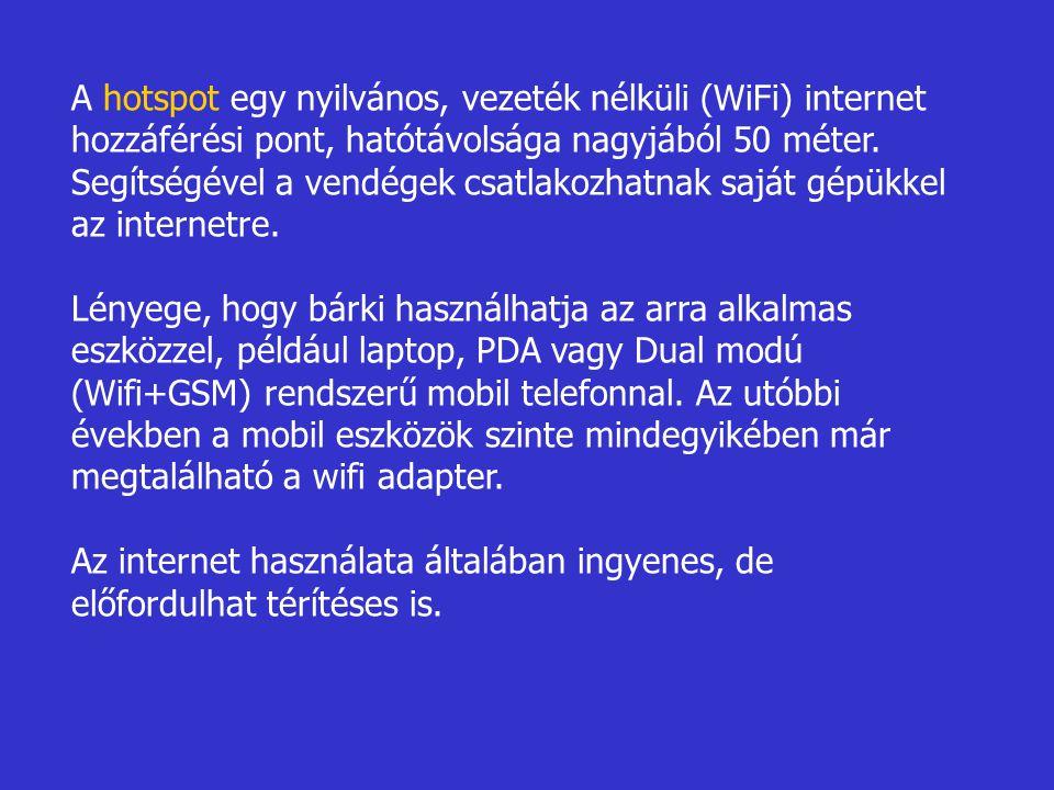 A hotspot egy nyilvános, vezeték nélküli (WiFi) internet hozzáférési pont, hatótávolsága nagyjából 50 méter. Segítségével a vendégek csatlakozhatnak saját gépükkel az internetre.