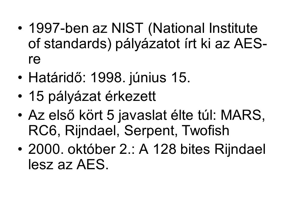 1997-ben az NIST (National Institute of standards) pályázatot írt ki az AES-re