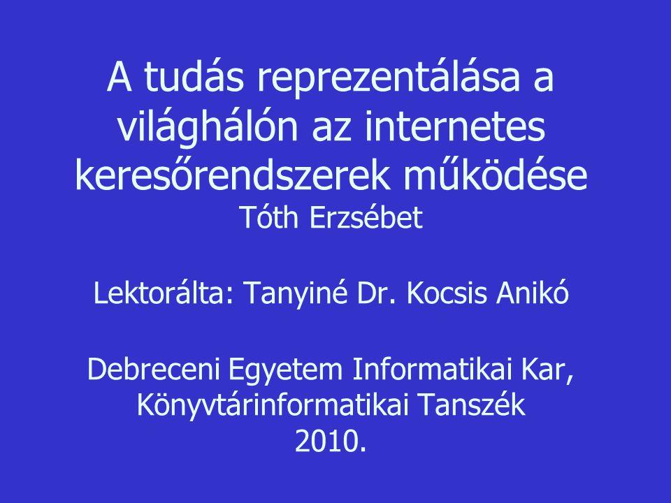 A tudás reprezentálása a világhálón az internetes keresőrendszerek működése Tóth Erzsébet Lektorálta: Tanyiné Dr.