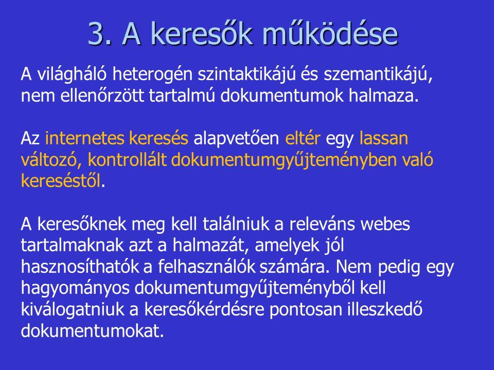 3. A keresők működése A világháló heterogén szintaktikájú és szemantikájú, nem ellenőrzött tartalmú dokumentumok halmaza.