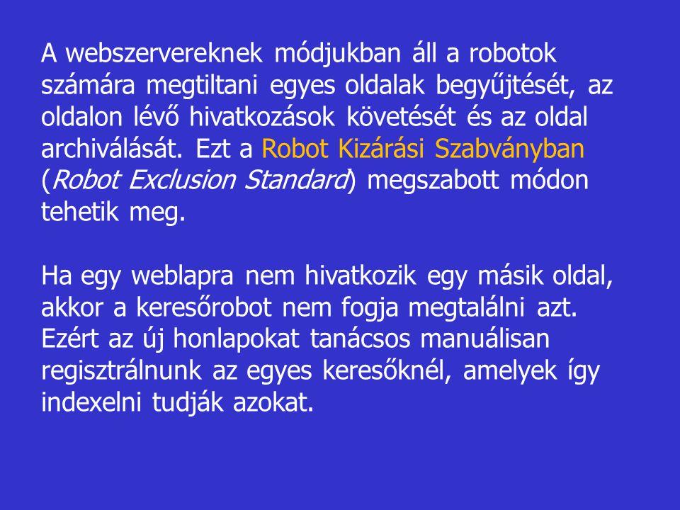 A webszervereknek módjukban áll a robotok számára megtiltani egyes oldalak begyűjtését, az oldalon lévő hivatkozások követését és az oldal archiválását. Ezt a Robot Kizárási Szabványban (Robot Exclusion Standard) megszabott módon tehetik meg.