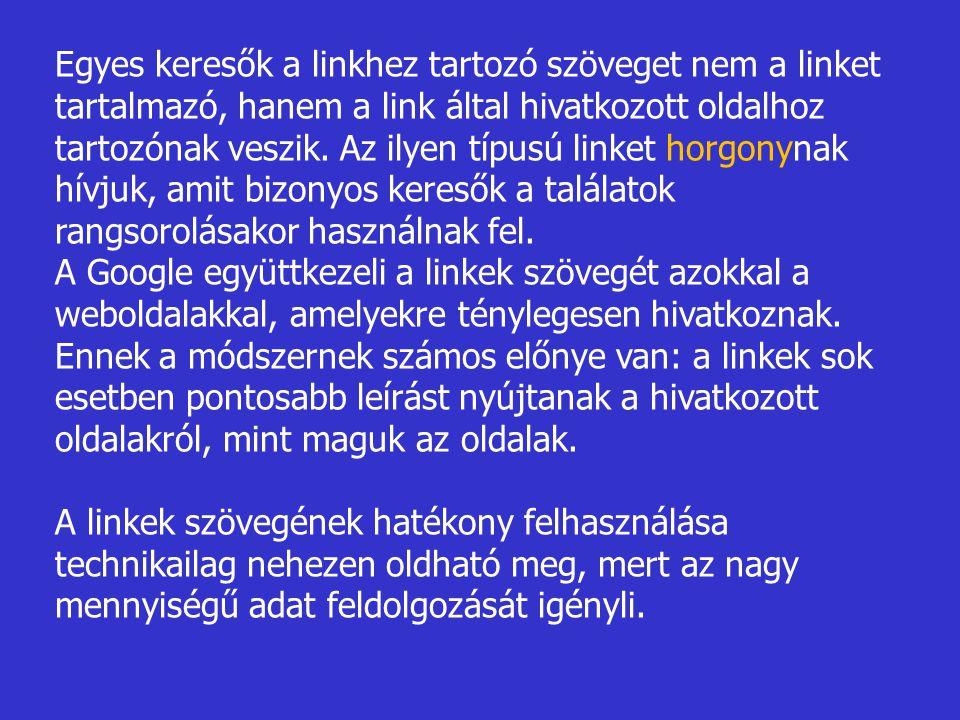 Egyes keresők a linkhez tartozó szöveget nem a linket tartalmazó, hanem a link által hivatkozott oldalhoz tartozónak veszik. Az ilyen típusú linket horgonynak hívjuk, amit bizonyos keresők a találatok rangsorolásakor használnak fel.