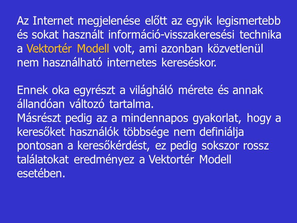Az Internet megjelenése előtt az egyik legismertebb és sokat használt információ-visszakeresési technika a Vektortér Modell volt, ami azonban közvetlenül nem használható internetes kereséskor.