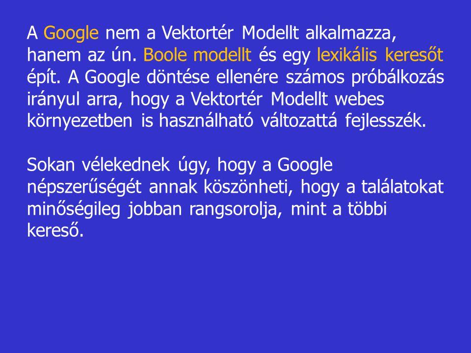 A Google nem a Vektortér Modellt alkalmazza, hanem az ún