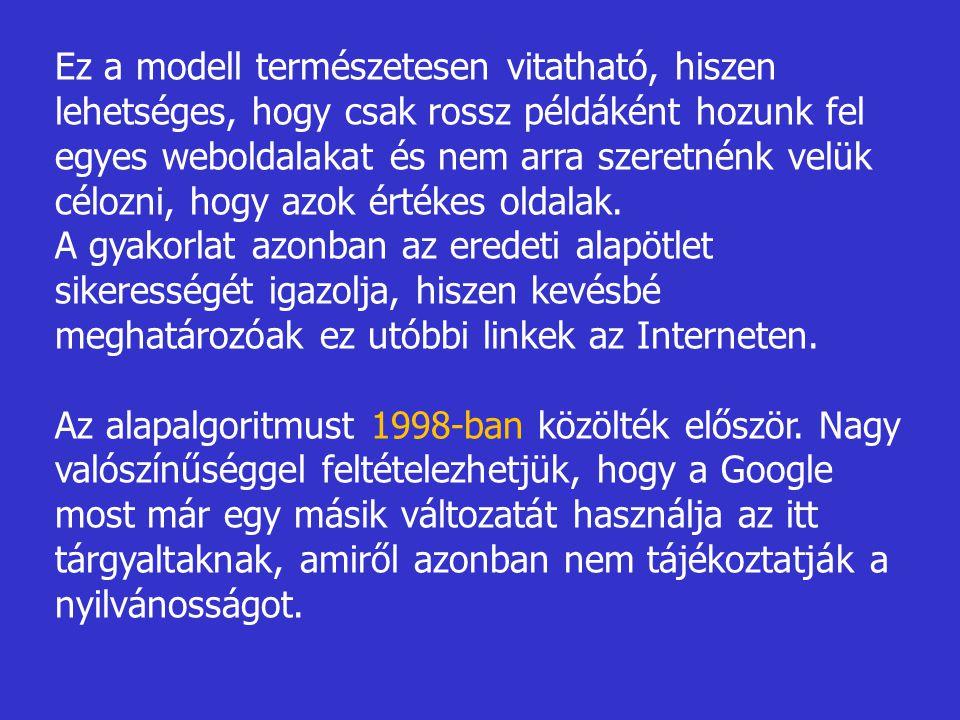 Ez a modell természetesen vitatható, hiszen lehetséges, hogy csak rossz példáként hozunk fel egyes weboldalakat és nem arra szeretnénk velük célozni, hogy azok értékes oldalak.
