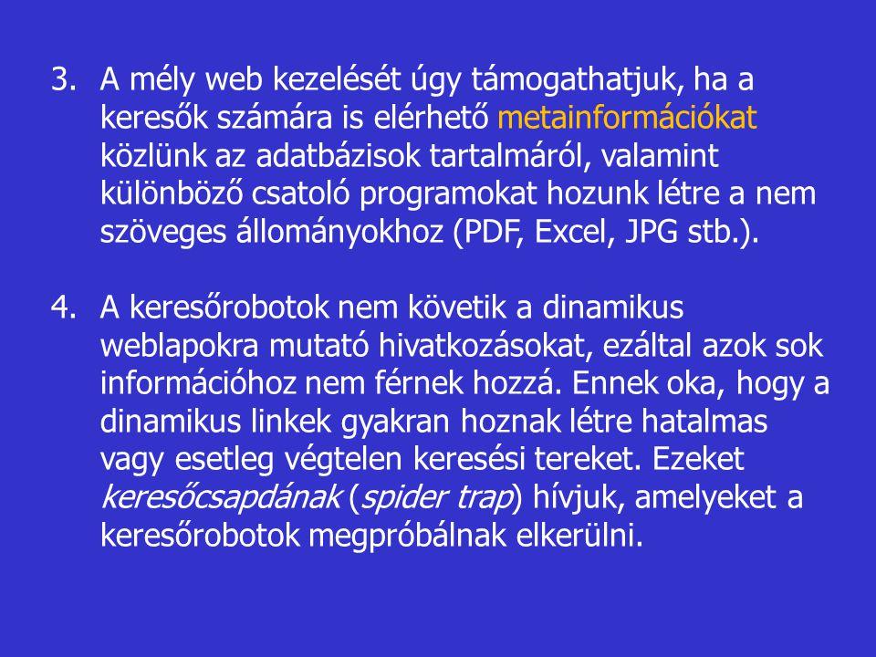 A mély web kezelését úgy támogathatjuk, ha a keresők számára is elérhető metainformációkat közlünk az adatbázisok tartalmáról, valamint különböző csatoló programokat hozunk létre a nem szöveges állományokhoz (PDF, Excel, JPG stb.).