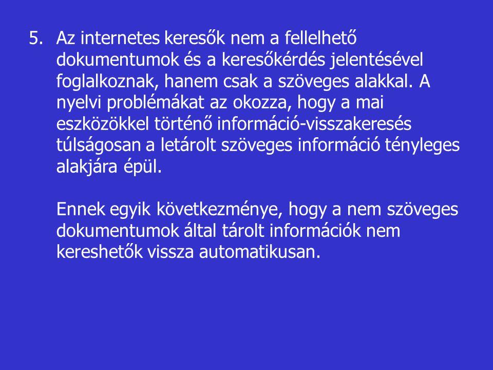 Az internetes keresők nem a fellelhető dokumentumok és a keresőkérdés jelentésével foglalkoznak, hanem csak a szöveges alakkal. A nyelvi problémákat az okozza, hogy a mai eszközökkel történő információ-visszakeresés túlságosan a letárolt szöveges információ tényleges alakjára épül.