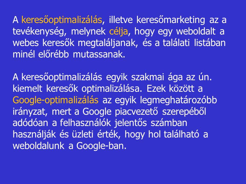 A keresőoptimalizálás, illetve keresőmarketing az a tevékenység, melynek célja, hogy egy weboldalt a webes keresők megtaláljanak, és a találati listában minél előrébb mutassanak.