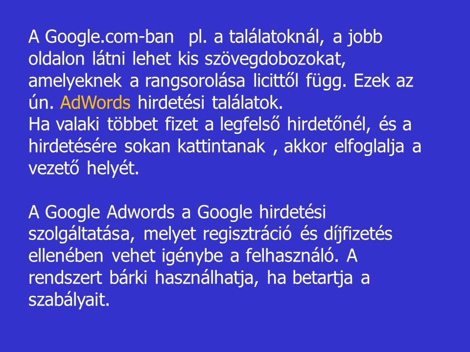 A Google.com-ban pl. a találatoknál, a jobb oldalon látni lehet kis szövegdobozokat, amelyeknek a rangsorolása licittől függ. Ezek az ún. AdWords hirdetési találatok.