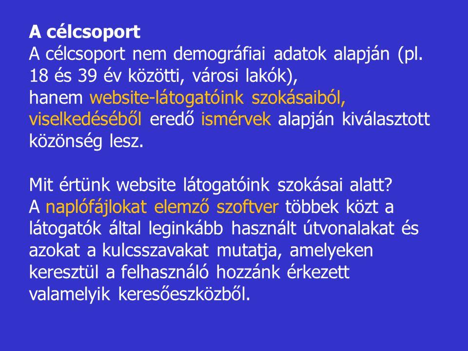 A célcsoport A célcsoport nem demográfiai adatok alapján (pl. 18 és 39 év közötti, városi lakók),