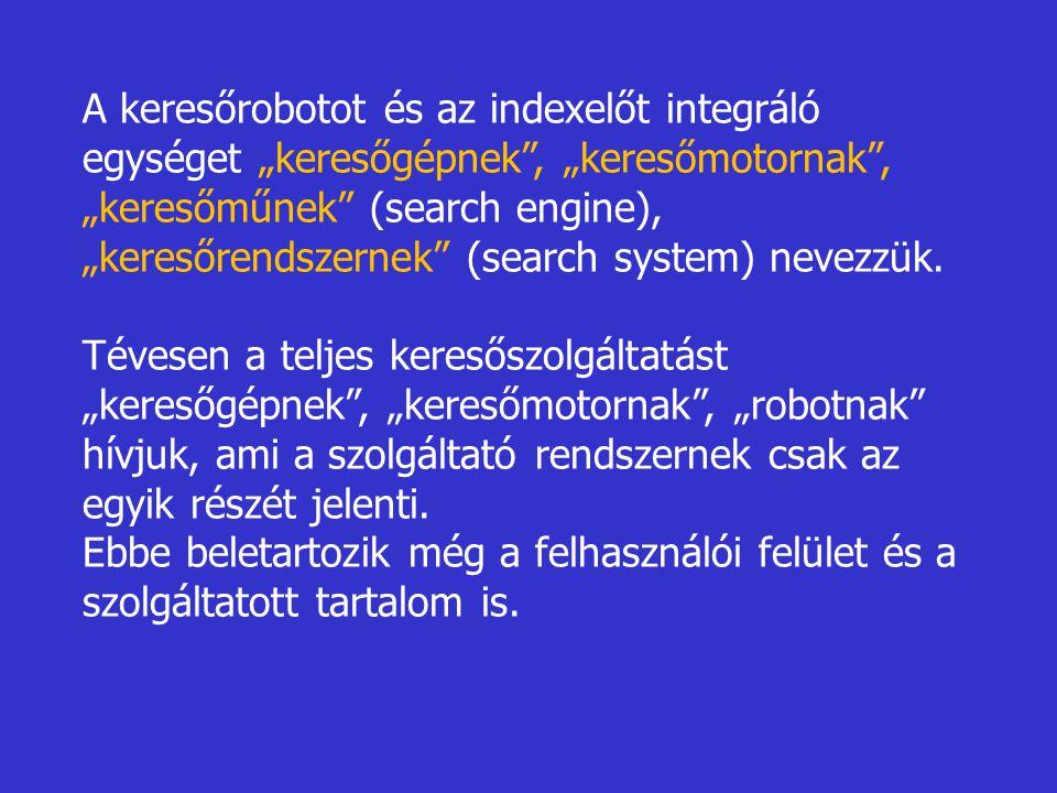 """A keresőrobotot és az indexelőt integráló egységet """"keresőgépnek , """"keresőmotornak , """"keresőműnek (search engine), """"keresőrendszernek (search system) nevezzük."""