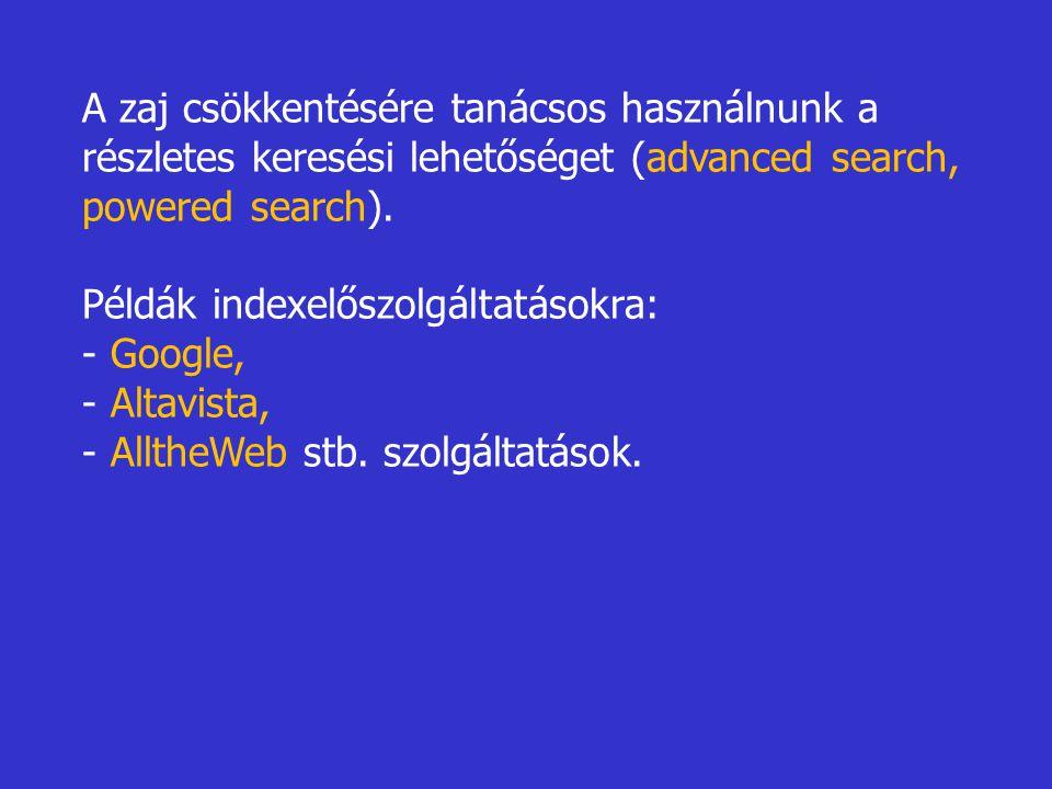 A zaj csökkentésére tanácsos használnunk a részletes keresési lehetőséget (advanced search, powered search).