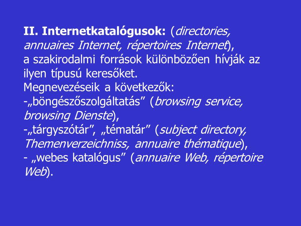 II. Internetkatalógusok: (directories, annuaires Internet, répertoires Internet),