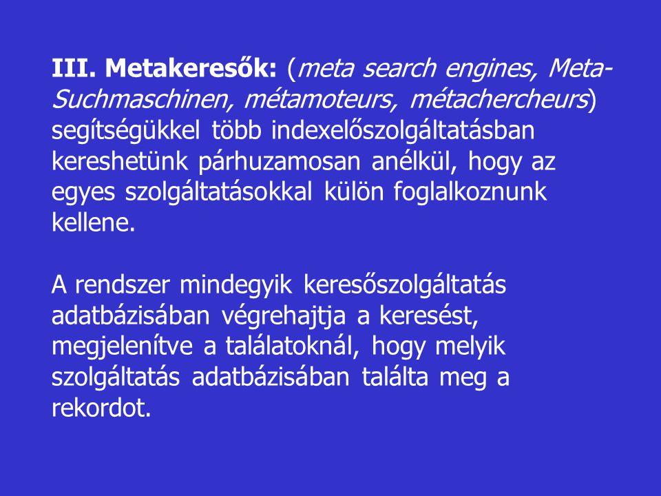 III. Metakeresők: (meta search engines, Meta-Suchmaschinen, métamoteurs, métachercheurs)