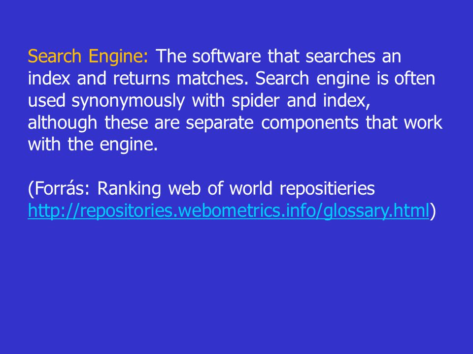 Search Engine: The software that searches an index and returns matches