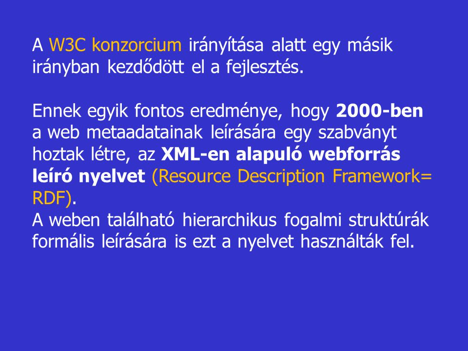 A W3C konzorcium irányítása alatt egy másik irányban kezdődött el a fejlesztés.