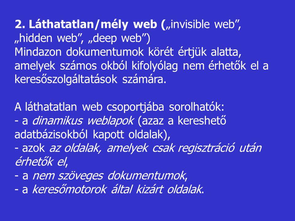 """2. Láthatatlan/mély web (""""invisible web , """"hidden web , """"deep web )"""