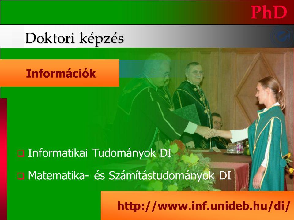 PhD Doktori képzés Információk Informatikai Tudományok DI