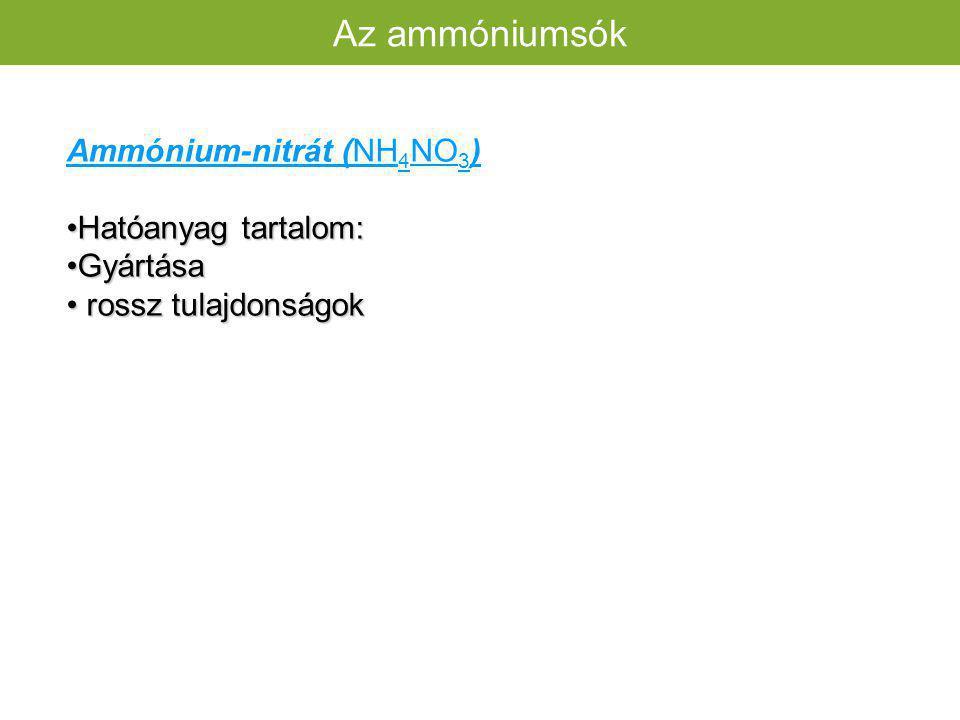 Az ammóniumsók Ammónium-nitrát (NH4NO3) Hatóanyag tartalom: Gyártása
