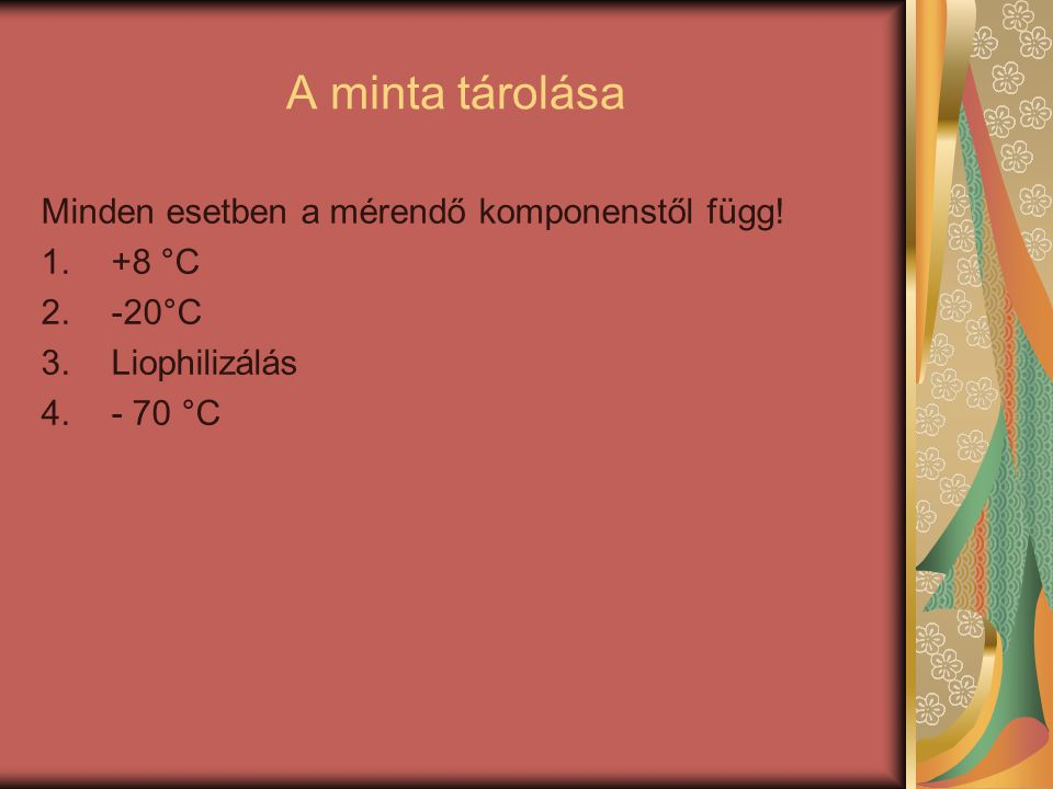 A minta tárolása Minden esetben a mérendő komponenstől függ! +8 °C