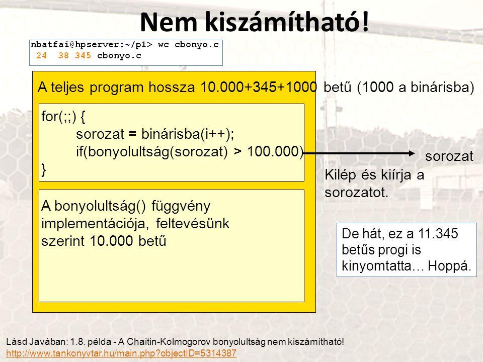 Nem kiszámítható! A teljes program hossza 10.000+345+1000 betű (1000 a binárisba) for(;;) { sorozat = binárisba(i++);