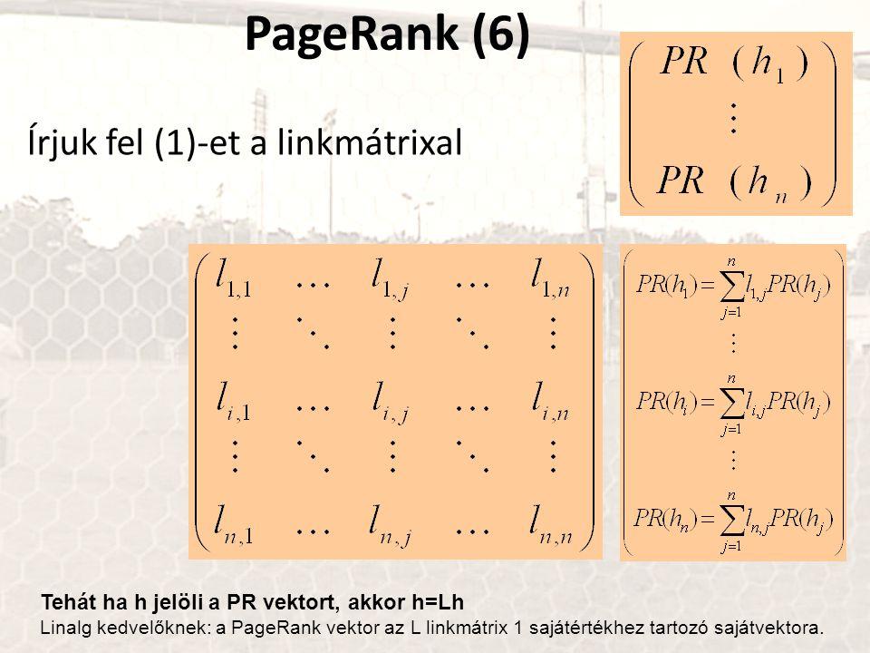 PageRank (6) Írjuk fel (1)-et a linkmátrixal