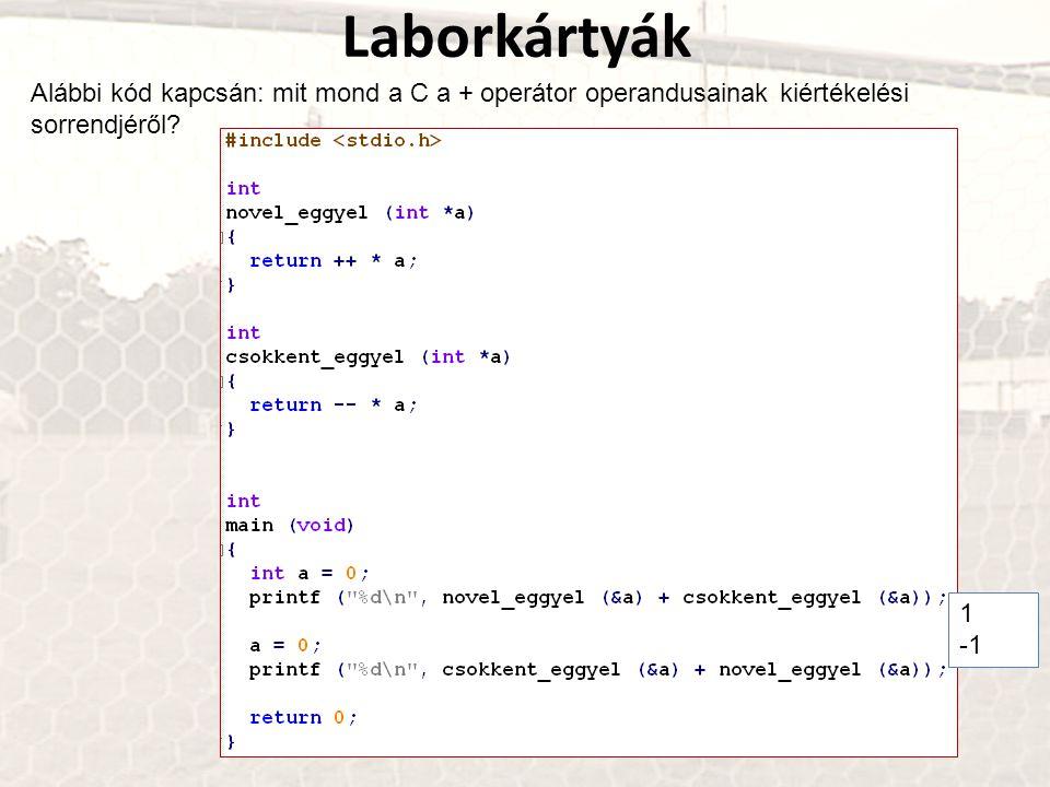 Laborkártyák Alábbi kód kapcsán: mit mond a C a + operátor operandusainak kiértékelési sorrendjéről