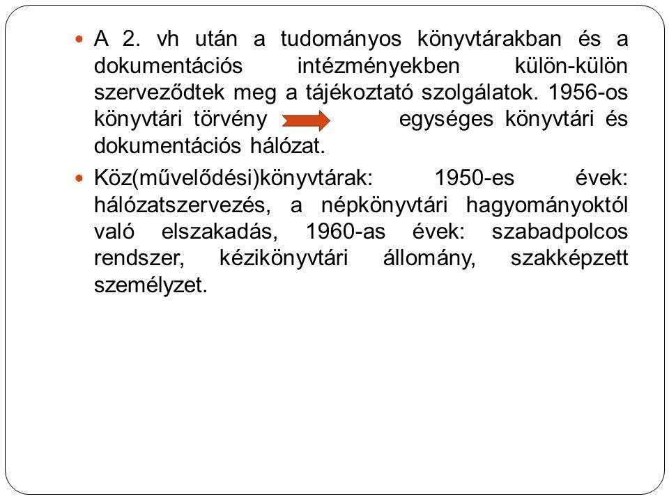 A 2. vh után a tudományos könyvtárakban és a dokumentációs intézményekben külön-külön szerveződtek meg a tájékoztató szolgálatok. 1956-os könyvtári törvény egységes könyvtári és dokumentációs hálózat.