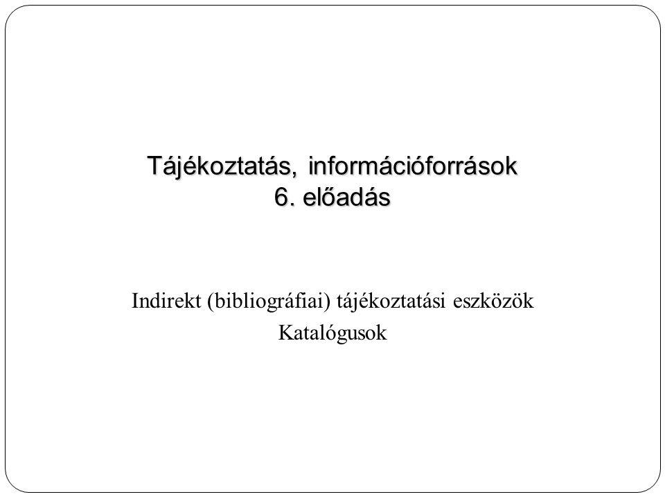 Tájékoztatás, információforrások 6. előadás