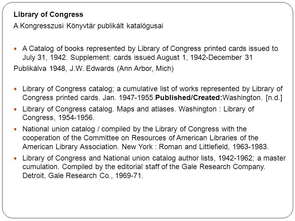 Library of Congress A Kongresszusi Könyvtár publikált katalógusai.