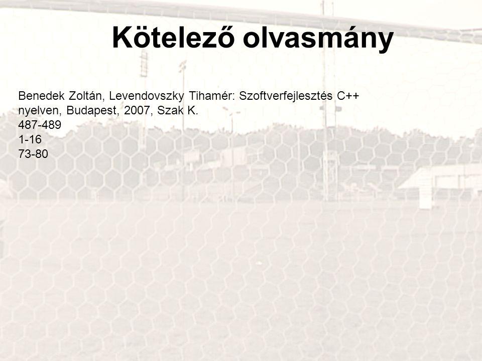 Kötelező olvasmány Benedek Zoltán, Levendovszky Tihamér: Szoftverfejlesztés C++ nyelven, Budapest, 2007, Szak K.
