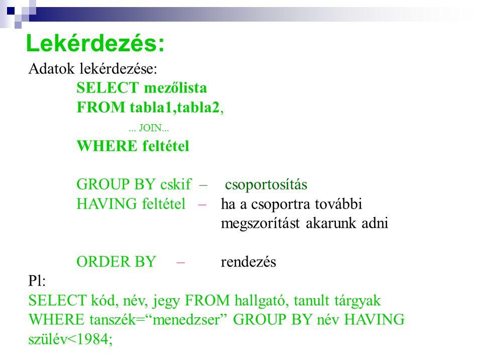 Lekérdezés: Adatok lekérdezése: SELECT mezőlista FROM tabla1,tabla2,