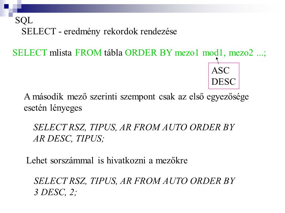 SQL SELECT - eredmény rekordok rendezése. SELECT mlista FROM tábla ORDER BY mezo1 mod1, mezo2 ...;