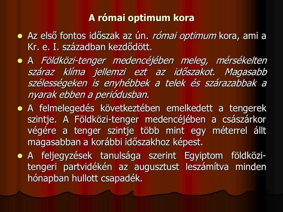 A római optimum kora Az első fontos időszak az ún. római optimum kora, ami a Kr. e. I. században kezdődött.