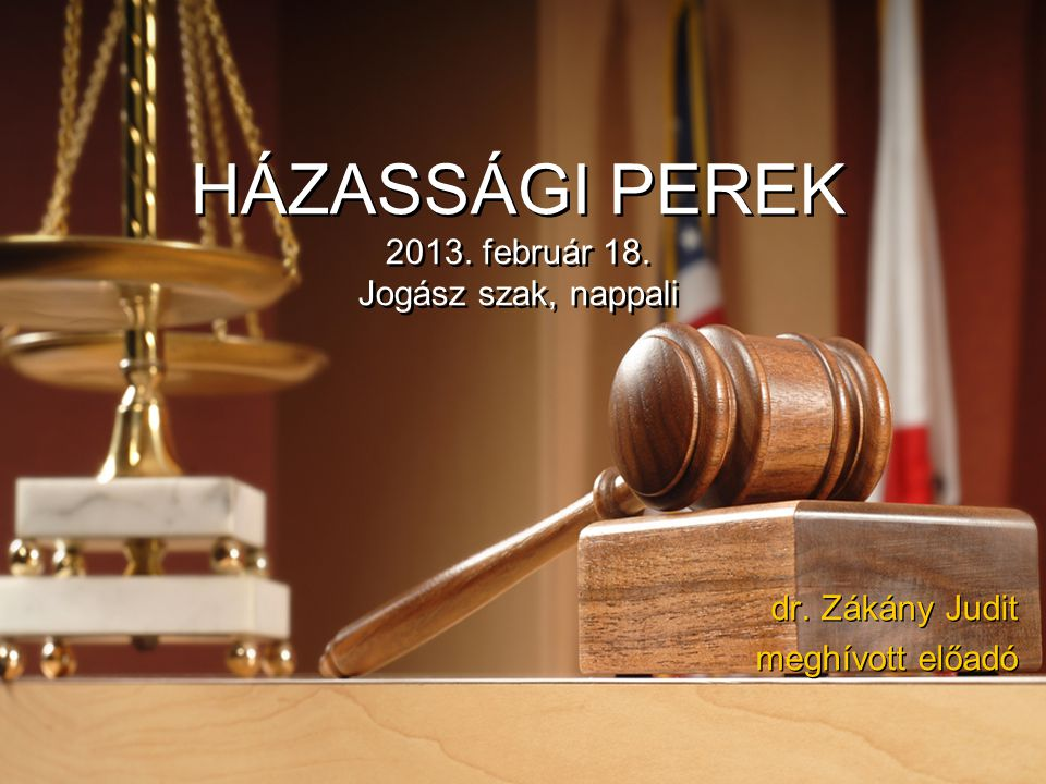 HÁZASSÁGI PEREK 2013. február 18. Jogász szak, nappali